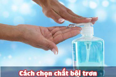 [Chia Sẻ] 13 Cách dùng chất bôi trơn hiệu quả và an toàn nhất